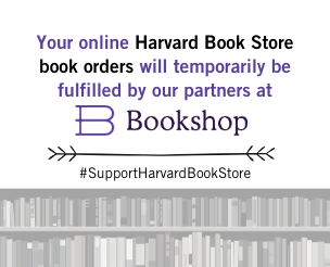 Your online Harvard Book Store book orders will temporarily be fulfilled by our partners at Bookshop