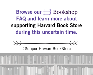 Browse our Bookshop FAQ and learn more about supporting Harvard Book Store during this uncertain time.