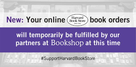 Your online Harvard Book Store book orders will temporarily be fulfilled by our partners at Bookshop at this time