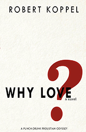 Why Love? A Punch-Drunk Proustian Odyssey