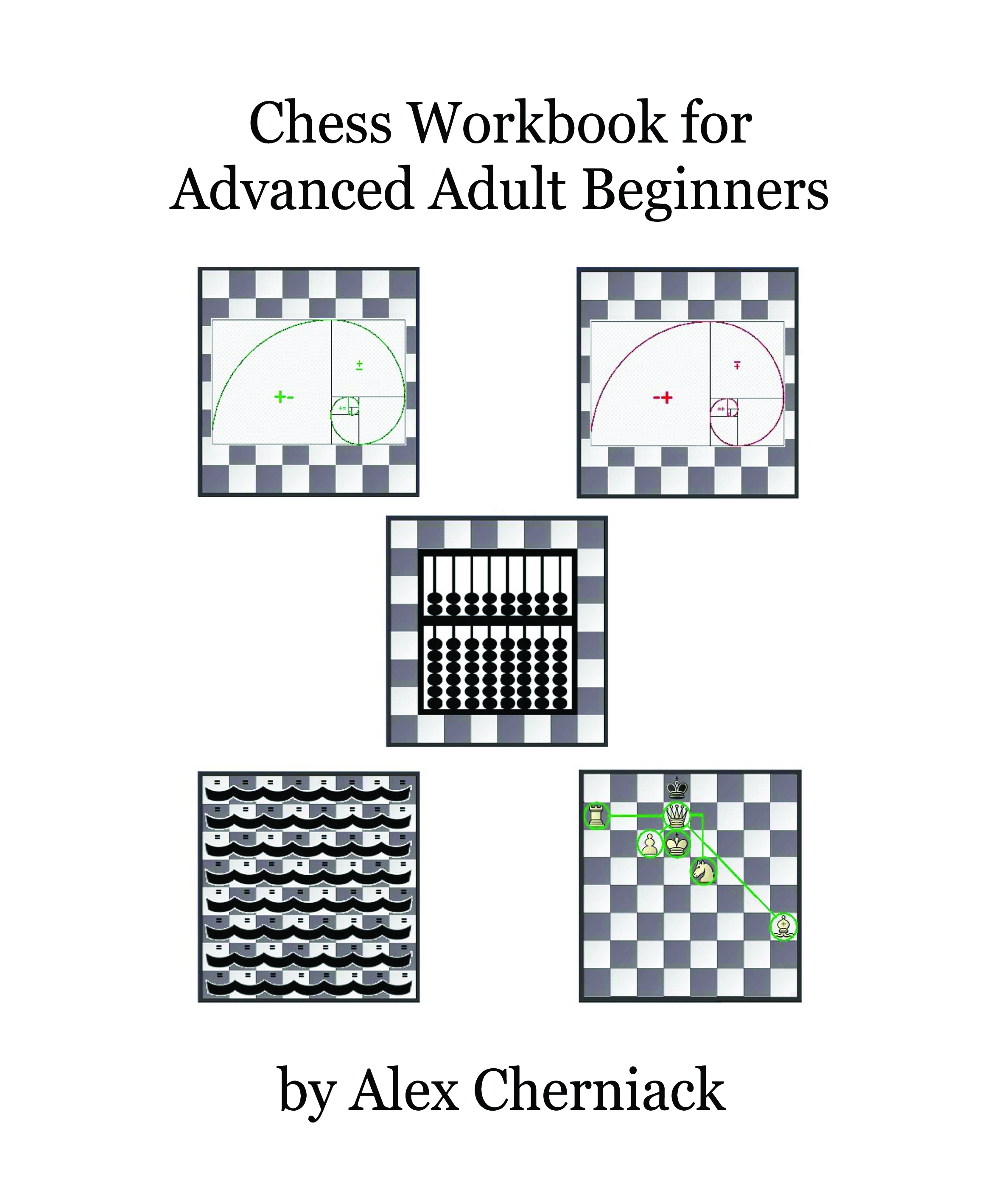 Chess Workbook for Advanced Adult Beginners