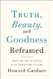Truth, Beauty, and Goodness Reframed: Educating for the Virtues in the Twenty-First Century