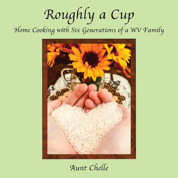 Roughly A Cup: Home Cooking with Six Generations of a WV Family
