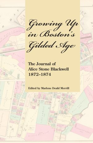 Growing up in Boston's Gilded Age: The Journal of Alice Stone Blackwell, 1872-1874