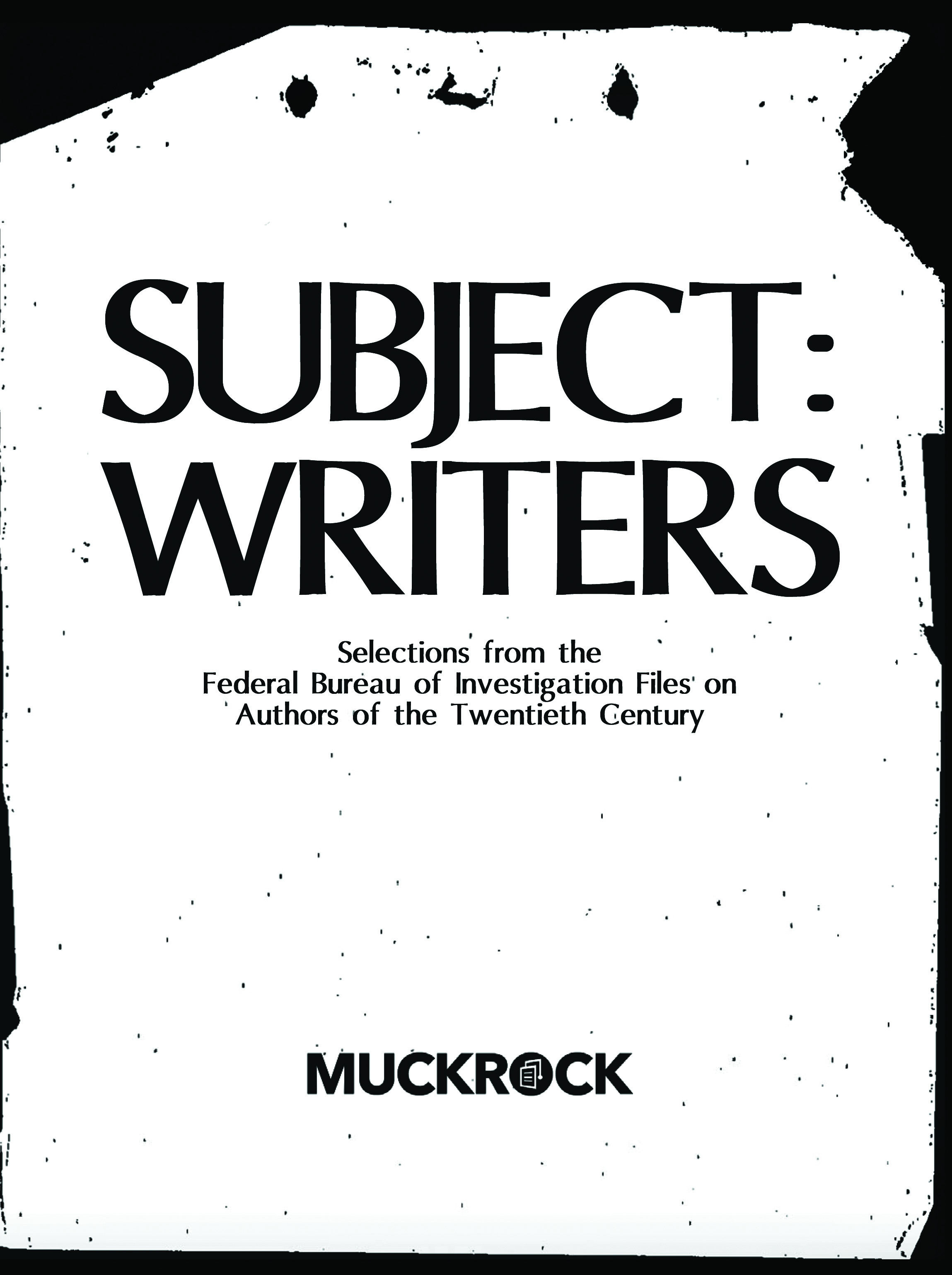 Subject: Writers, Selections From the FBI Files on Authors of the Twentieth Century