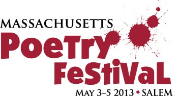 Massachusetts Poetry Festival, May 3-5, 2013, Salem